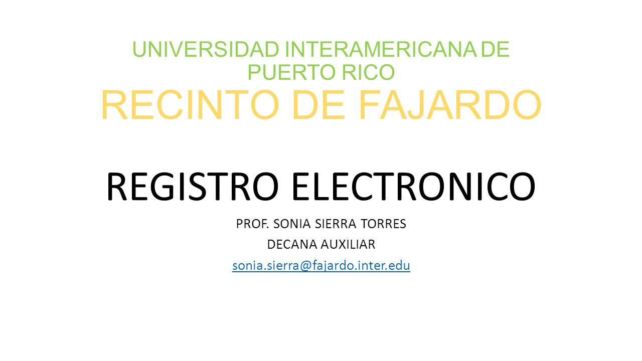 UNIVERSIDAD INTERAMERICANA DE PUERTO RICO RECINTO DE FAJARDO REGISTRO ELECTRONICO PROF.