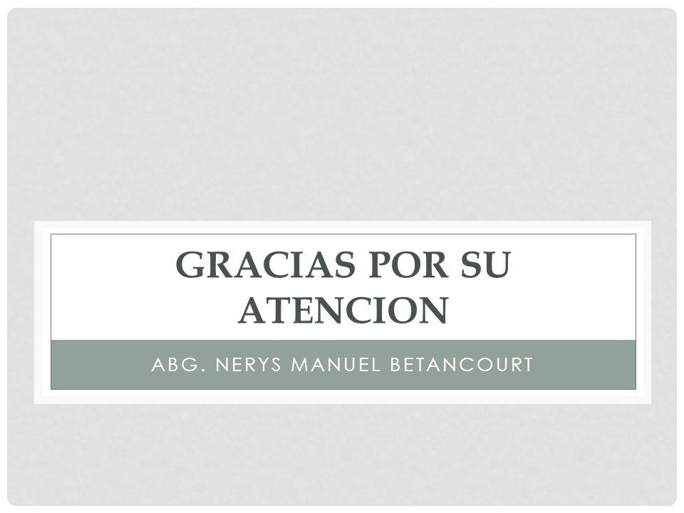 GRACIAS POR SU ATENCION ABG. NERYS MANUEL BETANCOURT