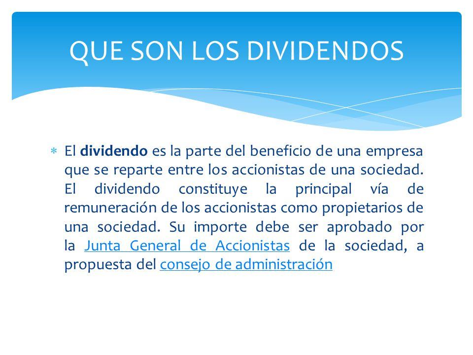  El dividendo es la parte del beneficio de una empresa que se reparte entre los accionistas de una sociedad.