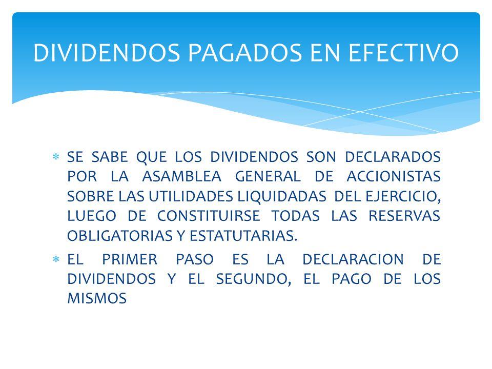  SE SABE QUE LOS DIVIDENDOS SON DECLARADOS POR LA ASAMBLEA GENERAL DE ACCIONISTAS SOBRE LAS UTILIDADES LIQUIDADAS DEL EJERCICIO, LUEGO DE CONSTITUIRSE TODAS LAS RESERVAS OBLIGATORIAS Y ESTATUTARIAS.