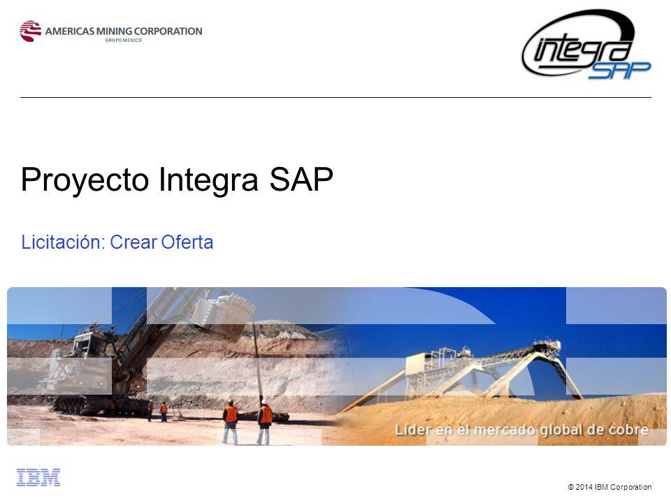 © 2014 IBM Corporation Proyecto Integra SAP Licitación: Crear Oferta