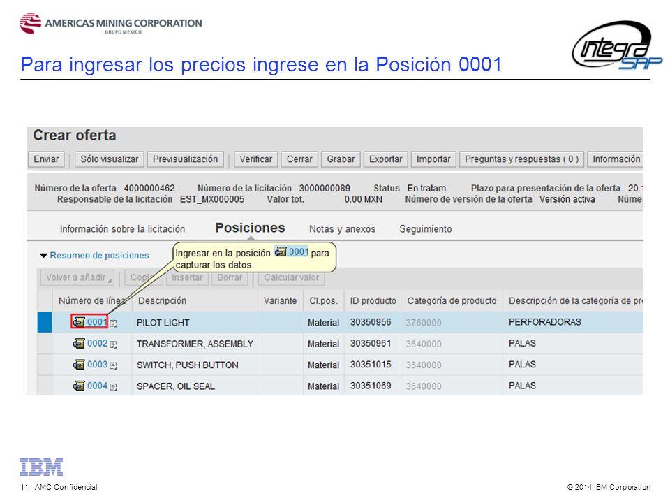 © 2014 IBM Corporation11 - AMC Confidencial Para ingresar los precios ingrese en la Posición 0001