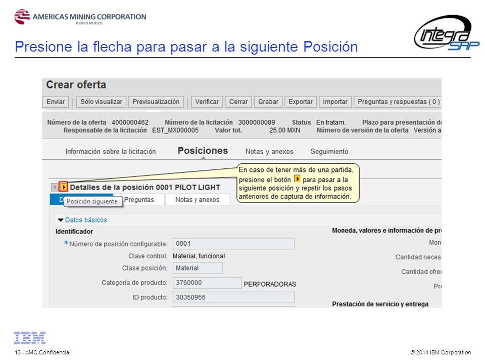 © 2014 IBM Corporation13 - AMC Confidencial Presione la flecha para pasar a la siguiente Posición
