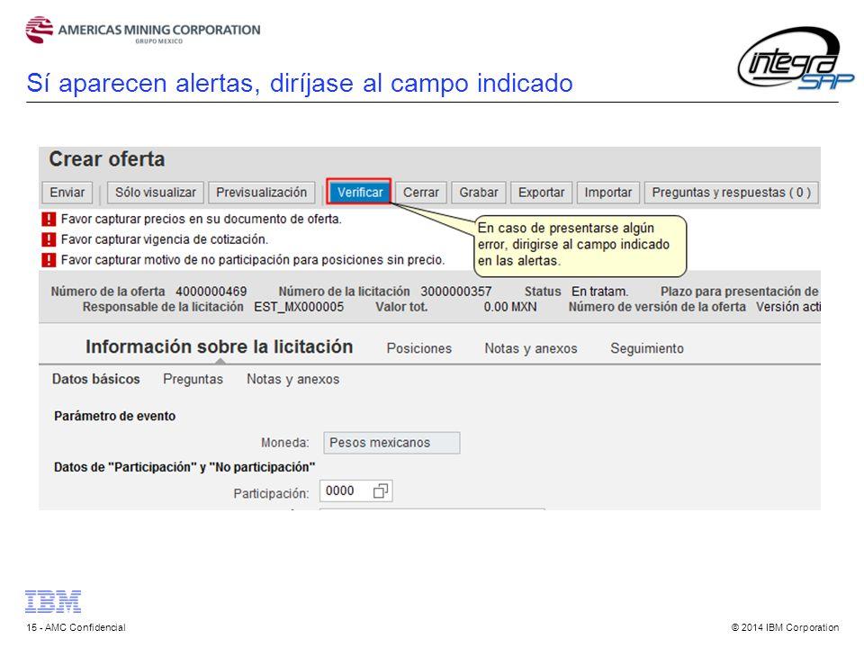 © 2014 IBM Corporation15 - AMC Confidencial Sí aparecen alertas, diríjase al campo indicado