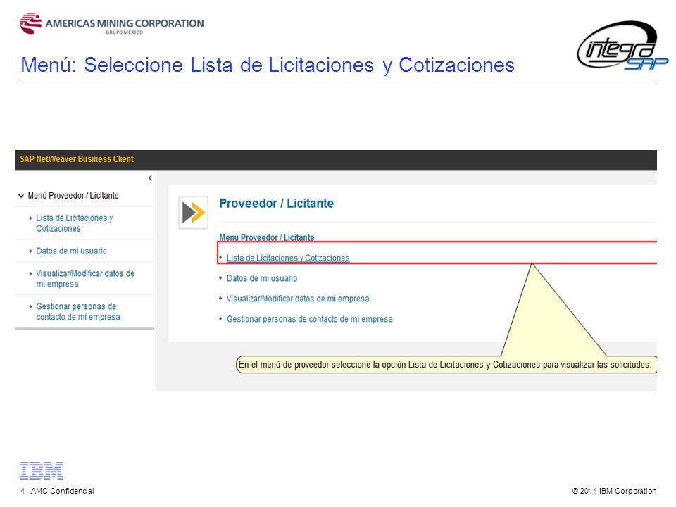 © 2014 IBM Corporation4 - AMC Confidencial Menú: Seleccione Lista de Licitaciones y Cotizaciones