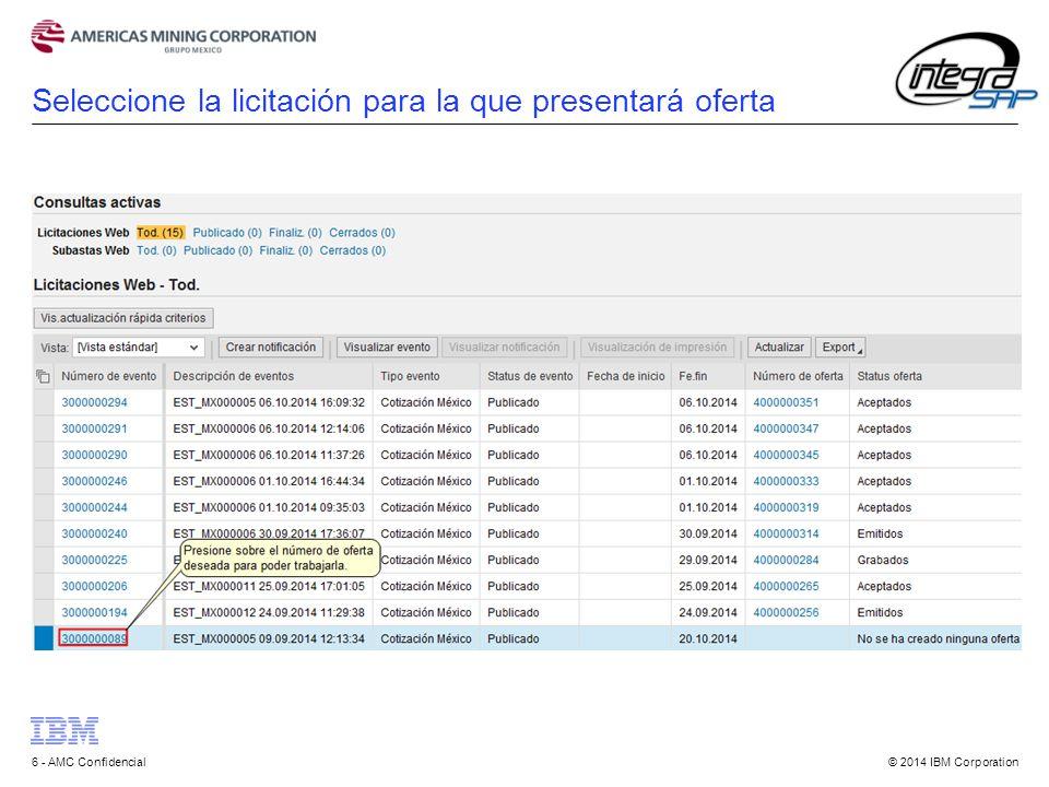 © 2014 IBM Corporation6 - AMC Confidencial Seleccione la licitación para la que presentará oferta