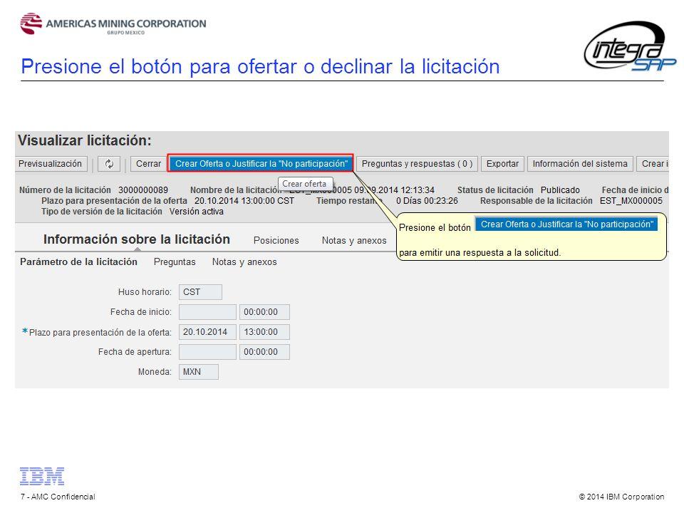 © 2014 IBM Corporation7 - AMC Confidencial Presione el botón para ofertar o declinar la licitación