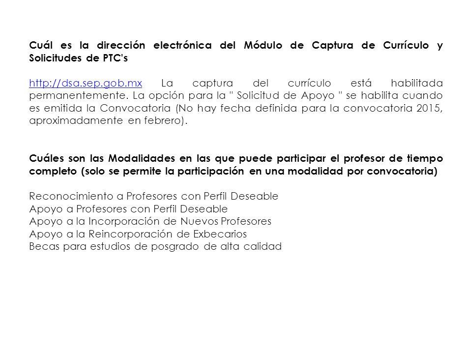 Cuál es la dirección electrónica del Módulo de Captura de Currículo y Solicitudes de PTC s http://dsa.sep.gob.mxhttp://dsa.sep.gob.mx La captura del currículo está habilitada permanentemente.