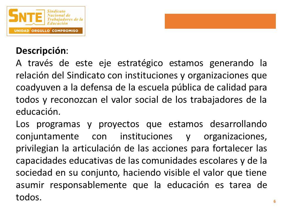 Descripción: A través de este eje estratégico estamos generando la relación del Sindicato con instituciones y organizaciones que coadyuven a la defensa de la escuela pública de calidad para todos y reconozcan el valor social de los trabajadores de la educación.
