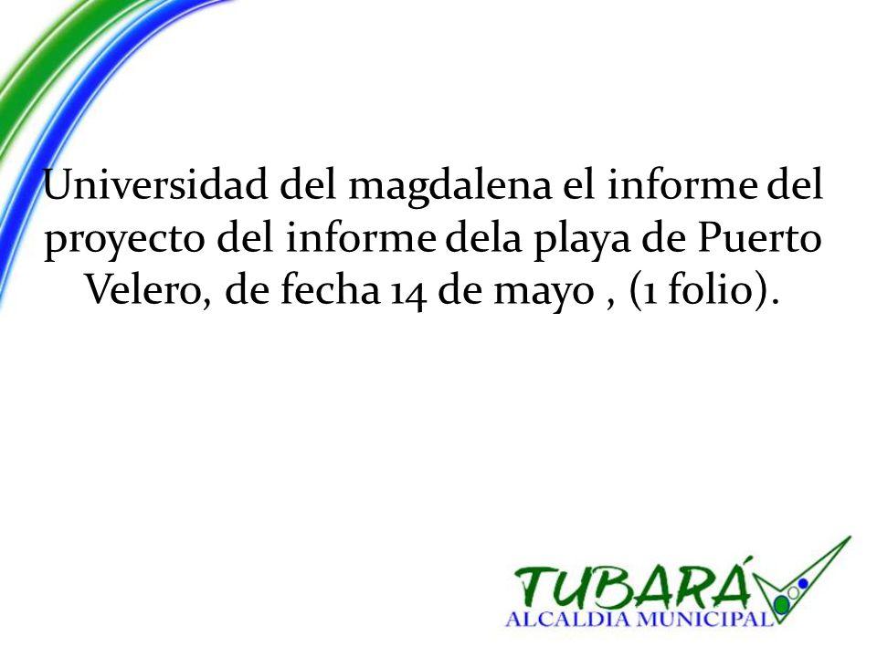 Universidad del magdalena el informe del proyecto del informe dela playa de Puerto Velero, de fecha 14 de mayo, (1 folio).