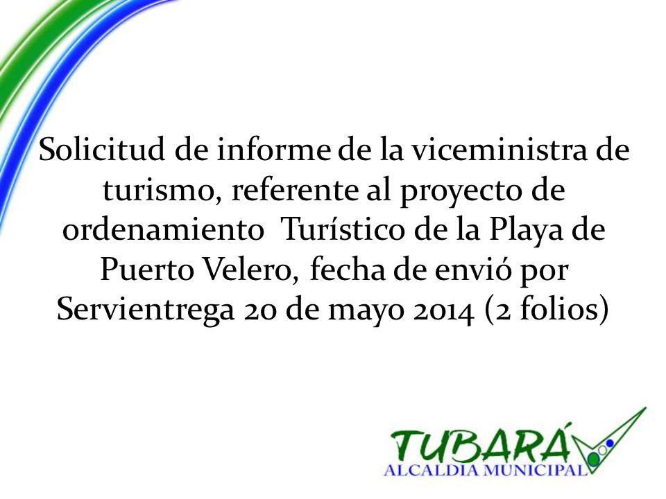 Solicitud de informe de la viceministra de turismo, referente al proyecto de ordenamiento Turístico de la Playa de Puerto Velero, fecha de envió por Servientrega 20 de mayo 2014 (2 folios)