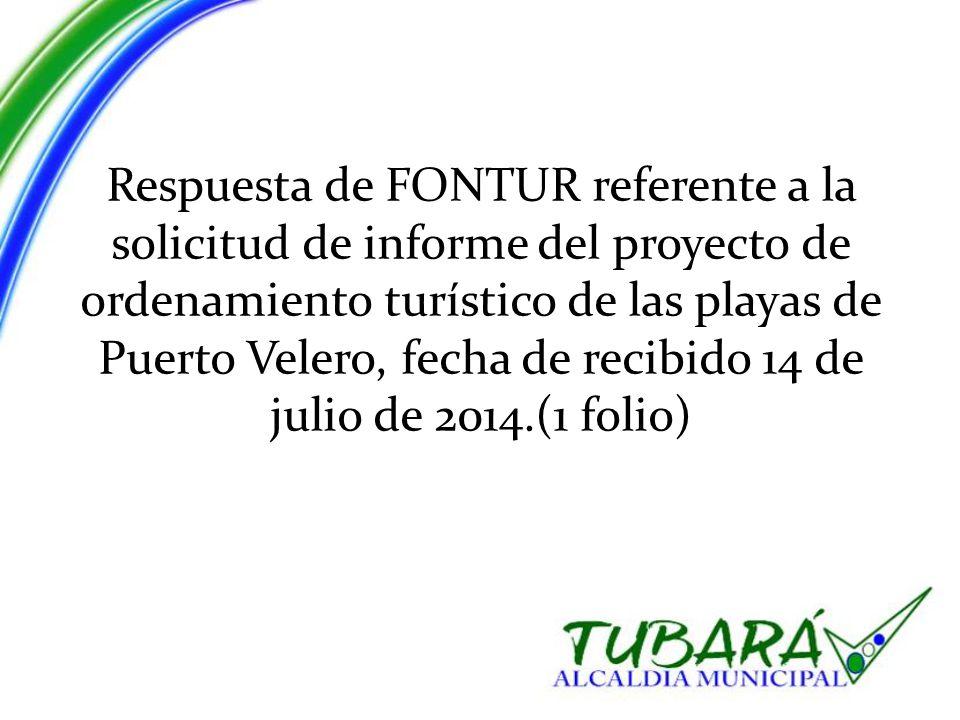 Respuesta de FONTUR referente a la solicitud de informe del proyecto de ordenamiento turístico de las playas de Puerto Velero, fecha de recibido 14 de julio de 2014.(1 folio)