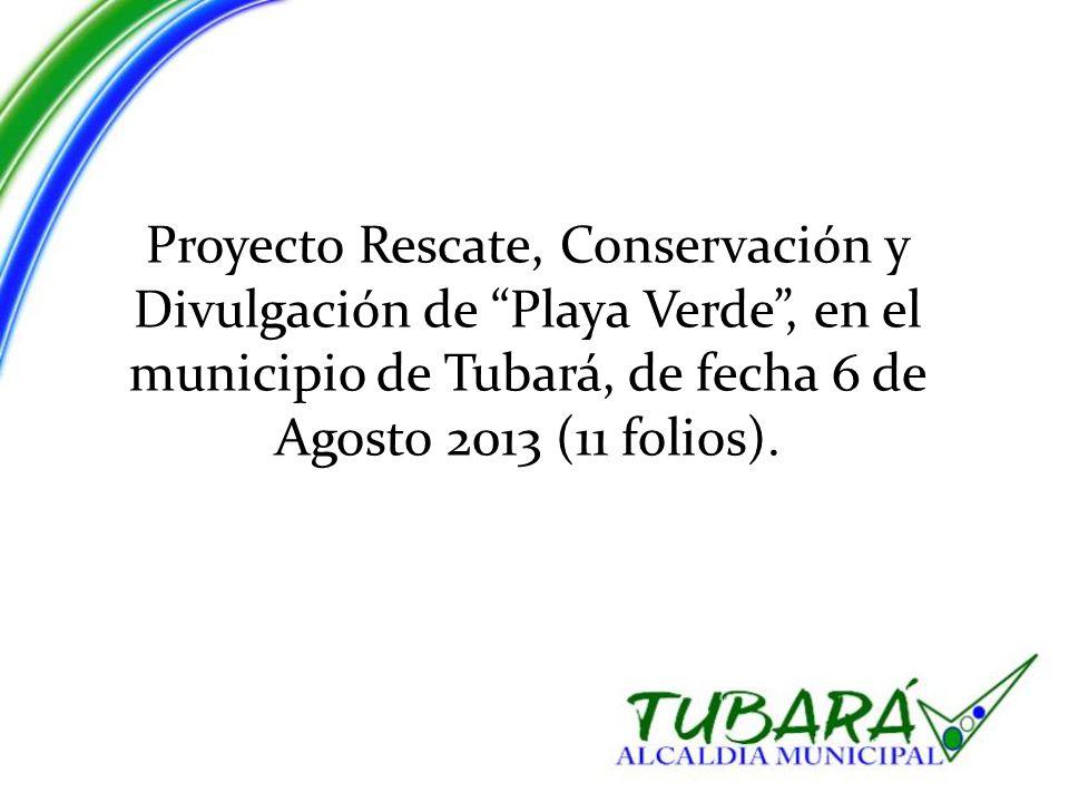 Proyecto Rescate, Conservación y Divulgación de Playa Verde , en el municipio de Tubará, de fecha 6 de Agosto 2013 (11 folios).