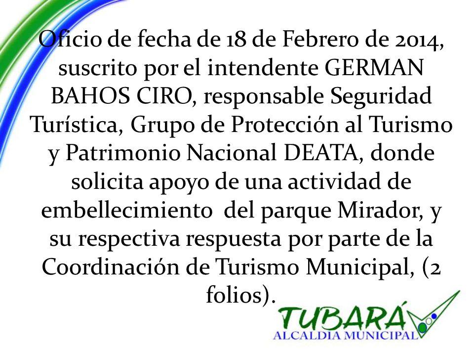 Oficio de fecha de 18 de Febrero de 2014, suscrito por el intendente GERMAN BAHOS CIRO, responsable Seguridad Turística, Grupo de Protección al Turismo y Patrimonio Nacional DEATA, donde solicita apoyo de una actividad de embellecimiento del parque Mirador, y su respectiva respuesta por parte de la Coordinación de Turismo Municipal, (2 folios).