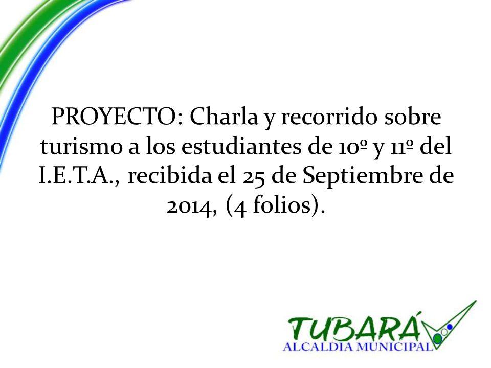 PROYECTO: Charla y recorrido sobre turismo a los estudiantes de 10º y 11º del I.E.T.A., recibida el 25 de Septiembre de 2014, (4 folios).