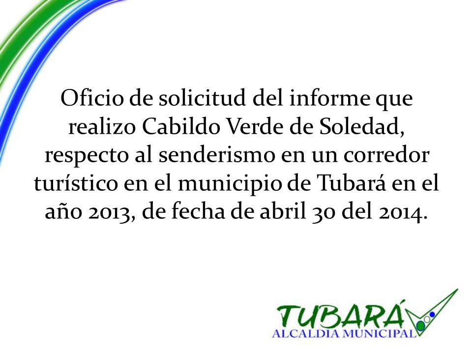 Oficio de solicitud del informe que realizo Cabildo Verde de Soledad, respecto al senderismo en un corredor turístico en el municipio de Tubará en el año 2013, de fecha de abril 30 del 2014.