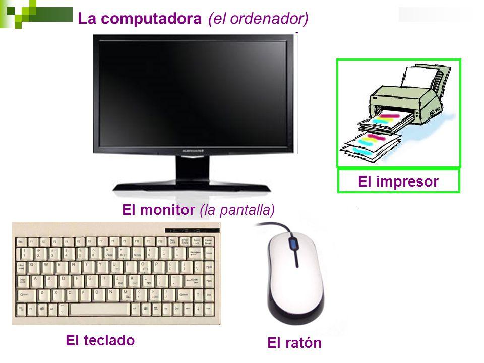El monitor (la pantalla) El teclado El ratón La computadora (el ordenador) El impresor