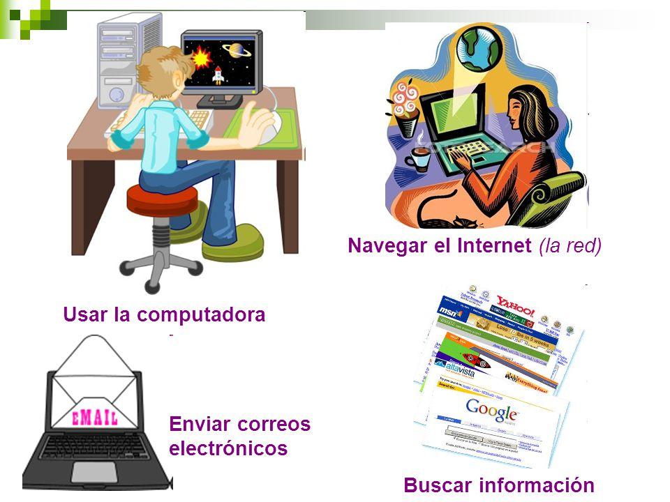 Usar la computadora Navegar el Internet (la red) Enviar correos electrónicos Buscar información