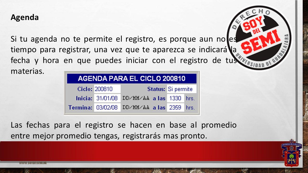 WWW.SOYDELSEMI.MX Agenda Si tu agenda no te permite el registro, es porque aun no es tiempo para registrar, una vez que te aparezca se indicará la fecha y hora en que puedes iniciar con el registro de tus materias.
