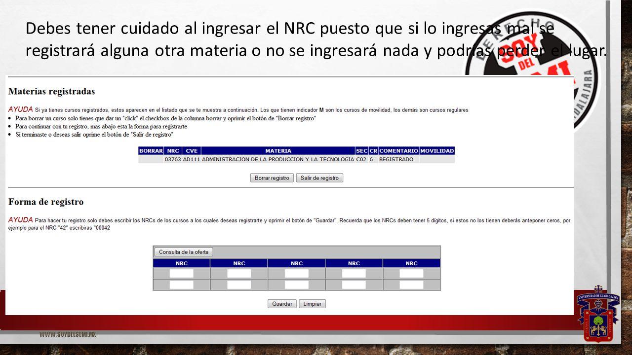 WWW.SOYDELSEMI.MX Debes tener cuidado al ingresar el NRC puesto que si lo ingresas mal se registrará alguna otra materia o no se ingresará nada y podrías perder el lugar.