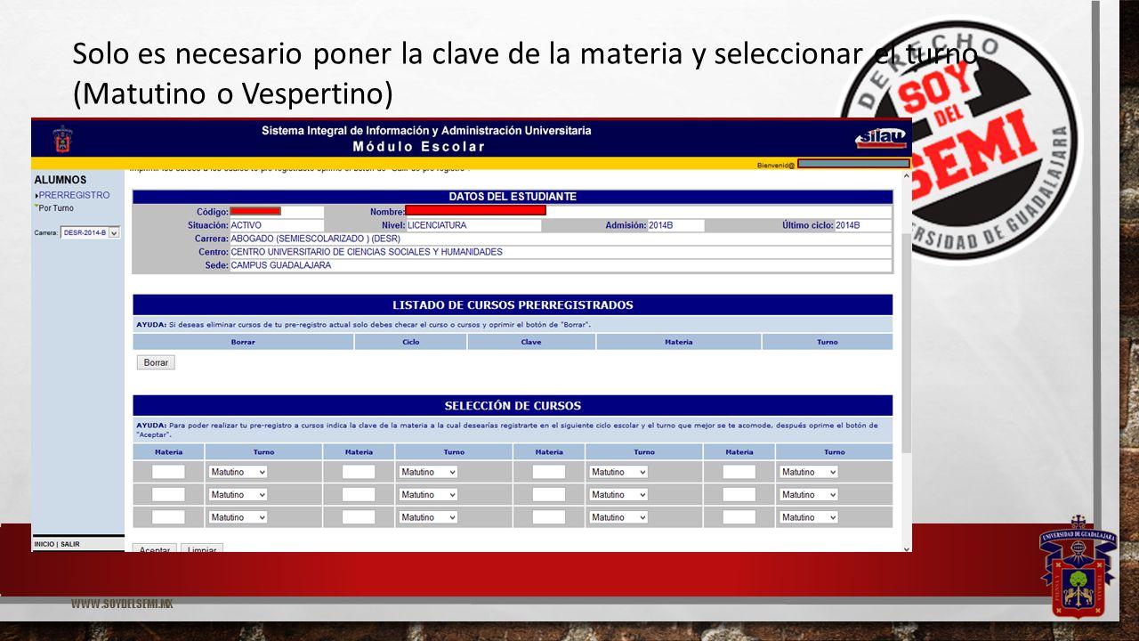 WWW.SOYDELSEMI.MX Solo es necesario poner la clave de la materia y seleccionar el turno (Matutino o Vespertino)