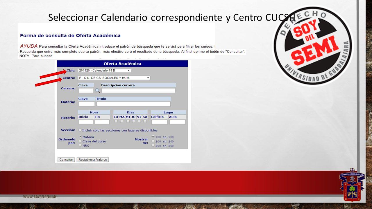 WWW.SOYDELSEMI.MX Seleccionar Calendario correspondiente y Centro CUCSH