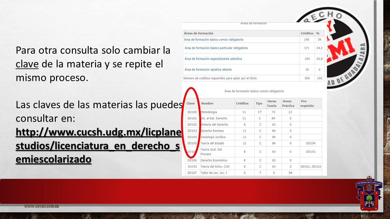 WWW.SOYDELSEMI.MX http://www.cucsh.udg.mx/licplane studios/licenciatura_en_derecho_s emiescolarizado Para otra consulta solo cambiar la clave de la materia y se repite el mismo proceso.