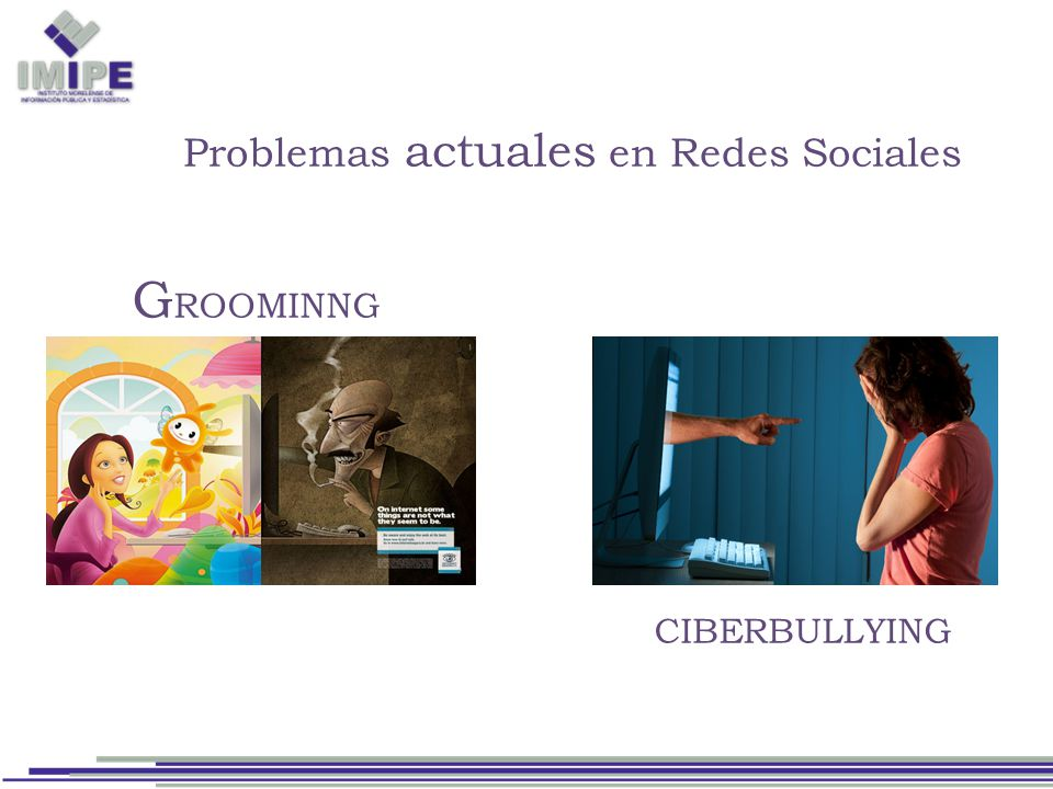 Problemas actuales en Redes Sociales G ROOMINNG CIBERBULLYING