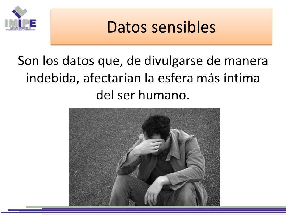 Datos sensibles Son los datos que, de divulgarse de manera indebida, afectarían la esfera más íntima del ser humano.