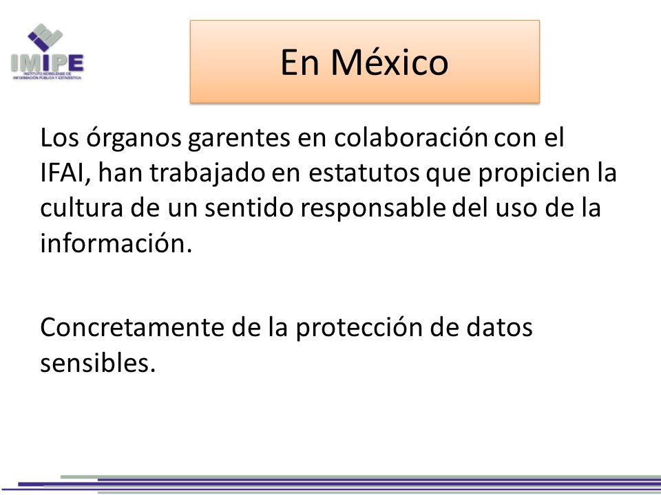En México Los órganos garentes en colaboración con el IFAI, han trabajado en estatutos que propicien la cultura de un sentido responsable del uso de la información.
