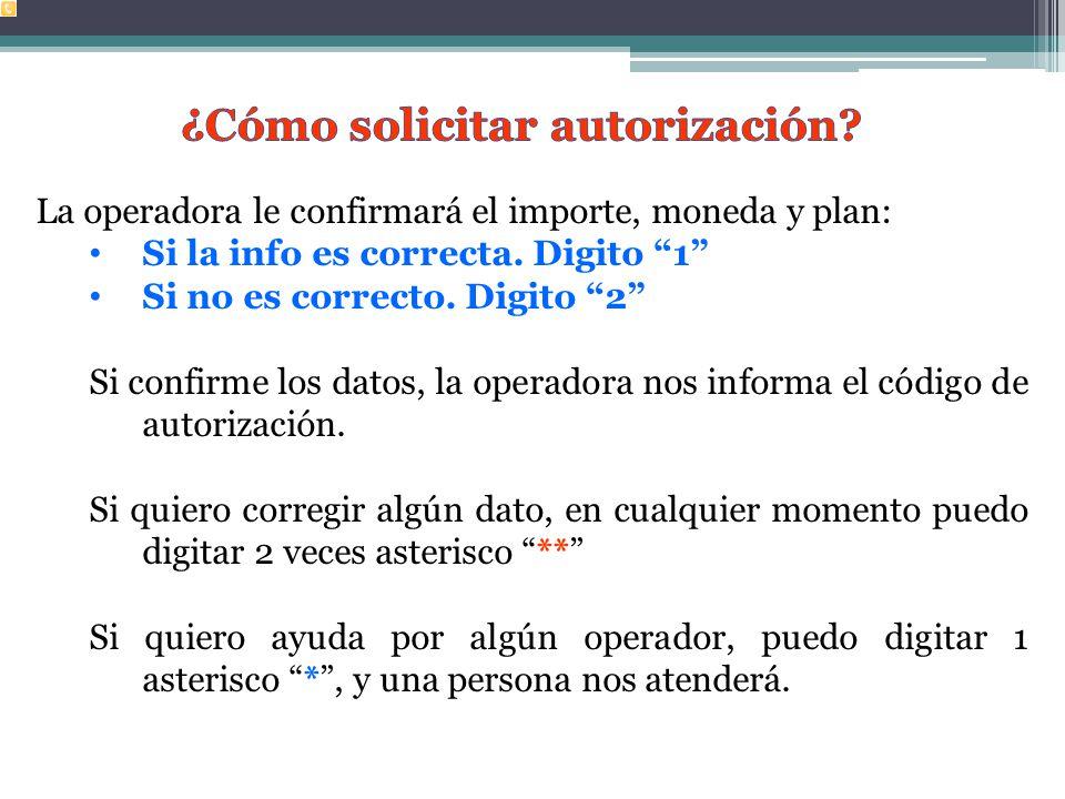 La operadora le confirmará el importe, moneda y plan: Si la info es correcta.