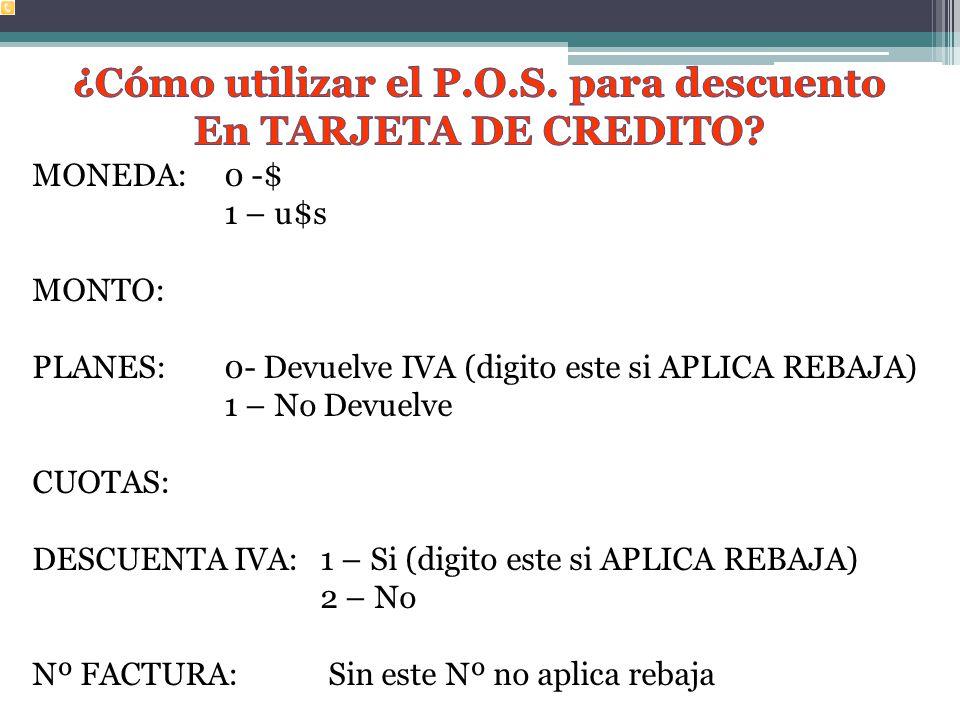 MONEDA: 0 -$ 1 – u$s MONTO: PLANES: 0- Devuelve IVA (digito este si APLICA REBAJA) 1 – No Devuelve CUOTAS: DESCUENTA IVA:1 – Si (digito este si APLICA REBAJA) 2 – No Nº FACTURA: Sin este Nº no aplica rebaja