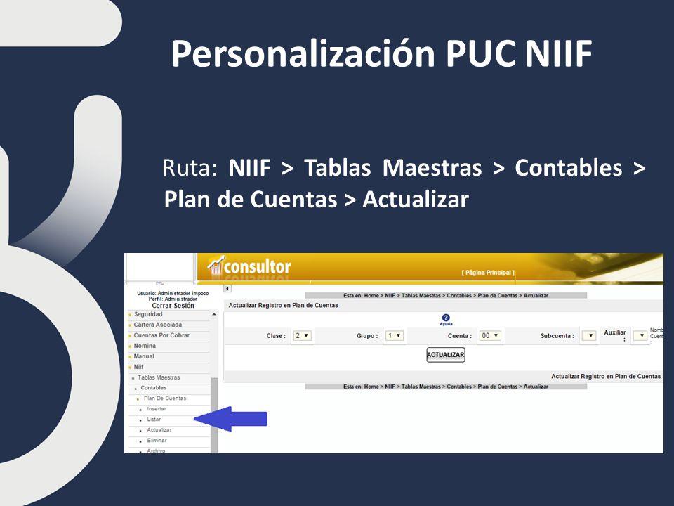 Personalización PUC NIIF Ruta: NIIF > Tablas Maestras > Contables > Plan de Cuentas > Actualizar