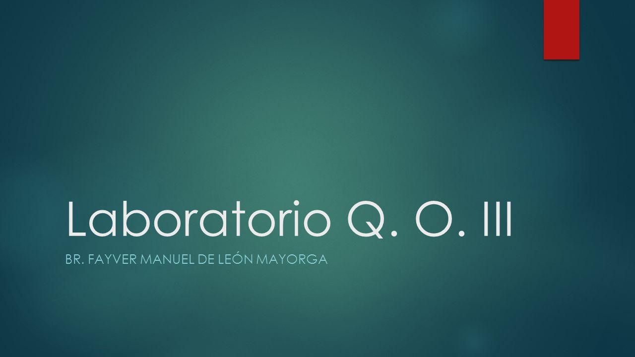 Laboratorio Q. O. III BR. FAYVER MANUEL DE LEÓN MAYORGA