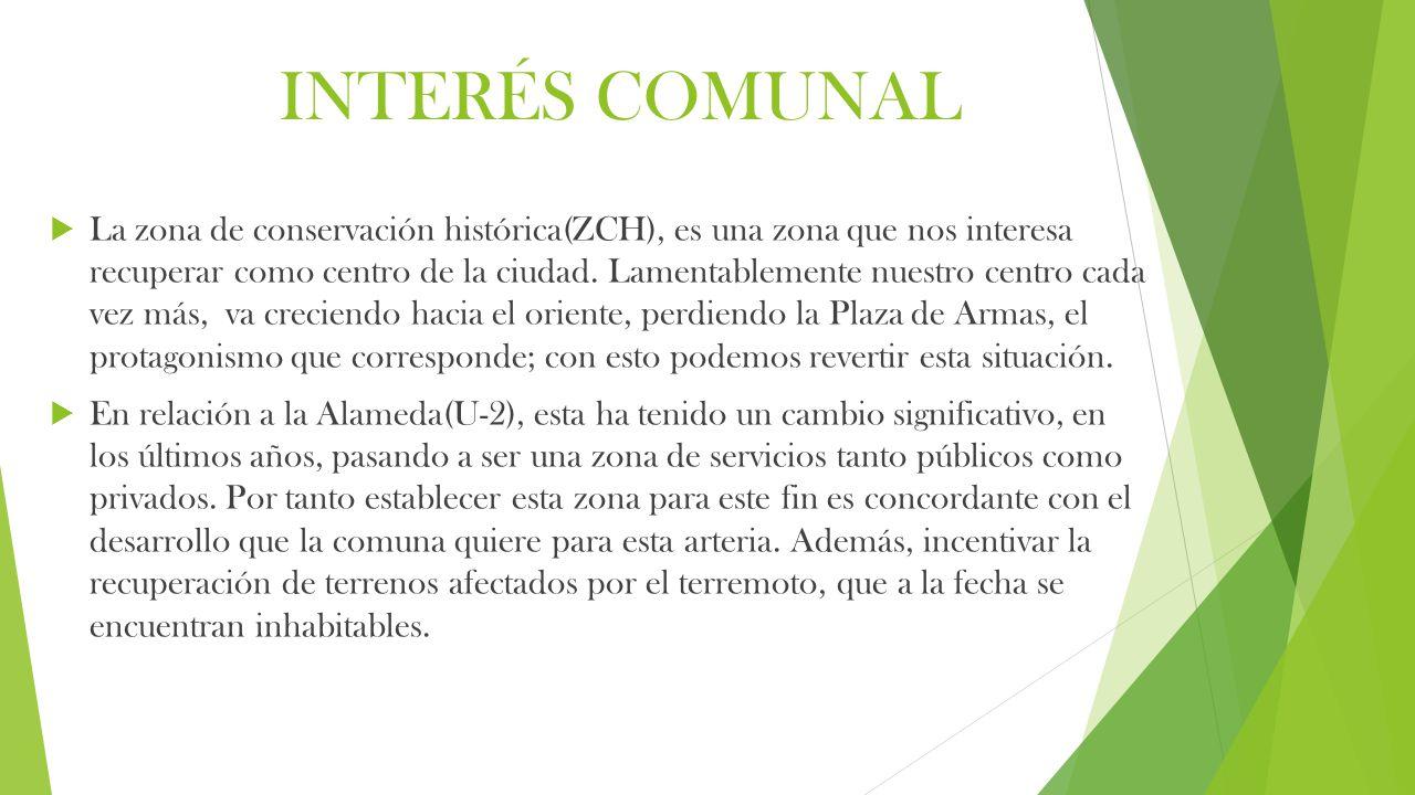 INTERÉS COMUNAL  La zona de conservación histórica(ZCH), es una zona que nos interesa recuperar como centro de la ciudad.