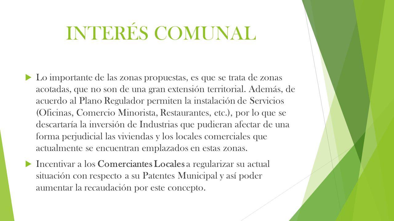 INTERÉS COMUNAL  Lo importante de las zonas propuestas, es que se trata de zonas acotadas, que no son de una gran extensión territorial.