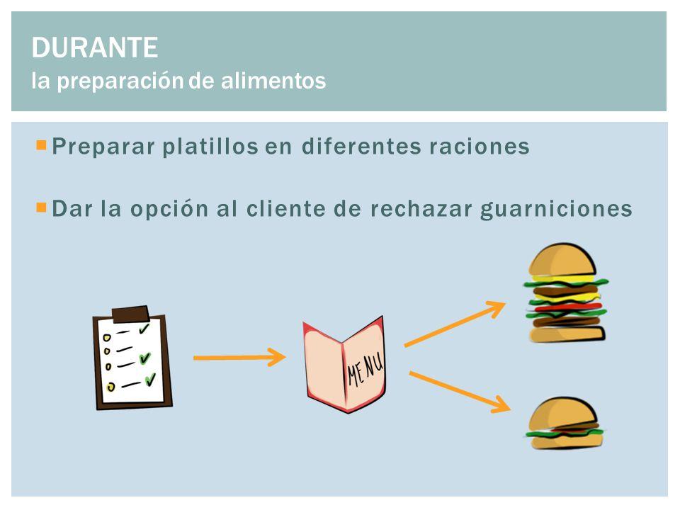  Preparar platillos en diferentes raciones  Dar la opción al cliente de rechazar guarniciones DURANTE la preparación de alimentos