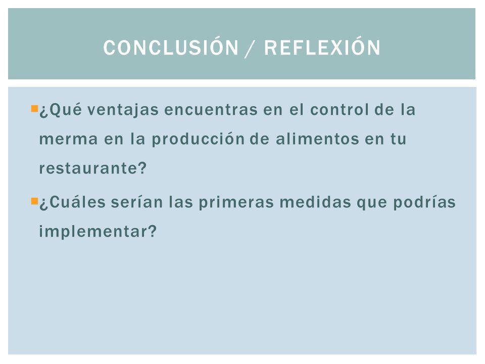  ¿Qué ventajas encuentras en el control de la merma en la producción de alimentos en tu restaurante.