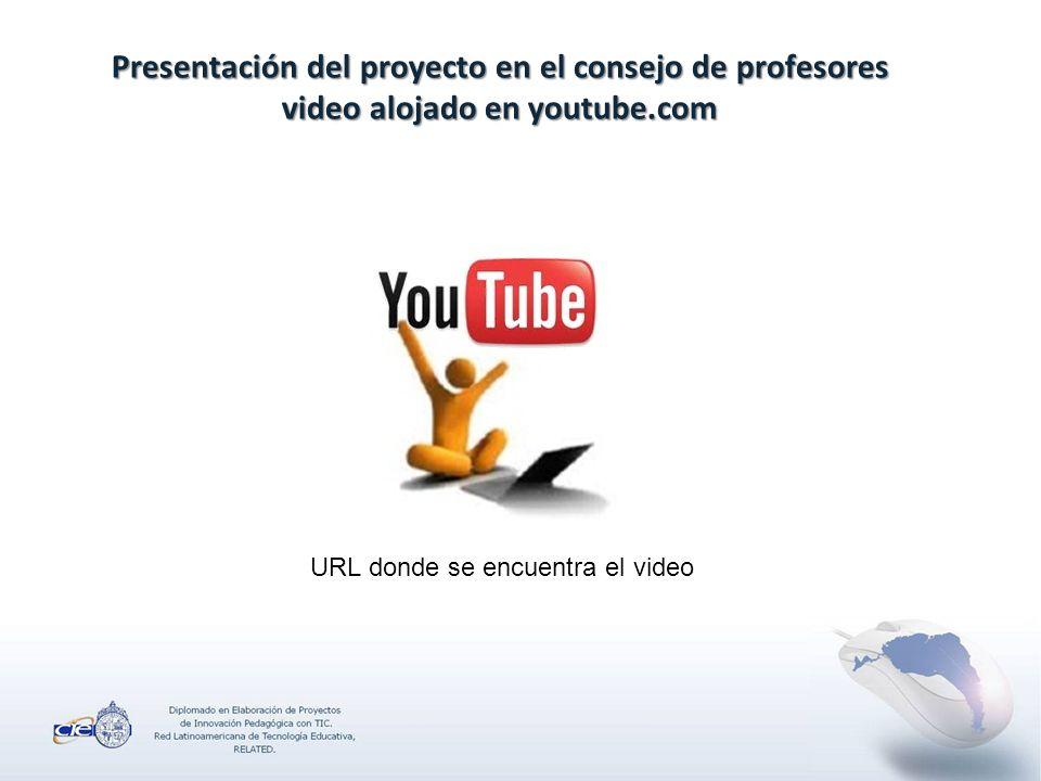 Presentación del proyecto en el consejo de profesores video alojado en youtube.com URL donde se encuentra el video