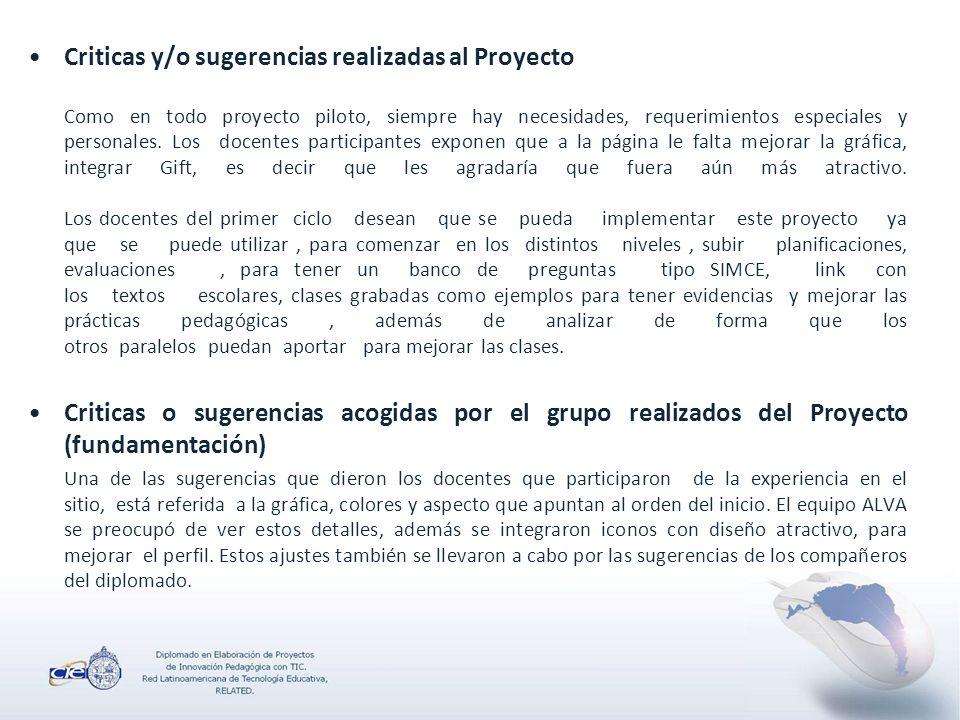 Criticas y/o sugerencias realizadas al Proyecto Como en todo proyecto piloto, siempre hay necesidades, requerimientos especiales y personales.