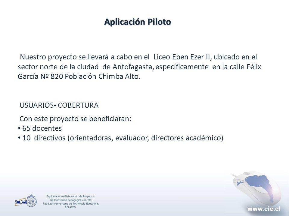 www.cie.cl Aplicación Piloto Nuestro proyecto se llevará a cabo en el Liceo Eben Ezer II, ubicado en el sector norte de la ciudad de Antofagasta, específicamente en la calle Félix García Nº 820 Población Chimba Alto.