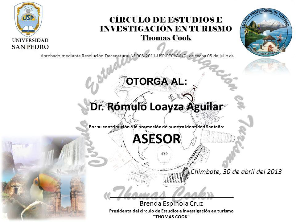CÍRCULO DE ESTUDIOS E INVESTIGACIÓN EN TURISMO Thomas Cook Aprobado mediante Resolución Decanatural Nº 903-2011-USP-FCCYAA/D, de fecha 05 de julio de 2011 OTORGA AL: Dr.
