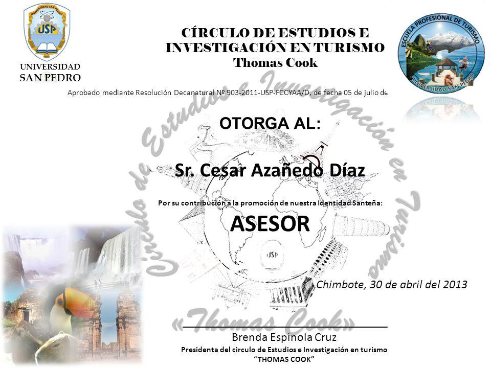 CÍRCULO DE ESTUDIOS E INVESTIGACIÓN EN TURISMO Thomas Cook Aprobado mediante Resolución Decanatural Nº 903-2011-USP-FCCYAA/D, de fecha 05 de julio de 2011 OTORGA AL: Sr.