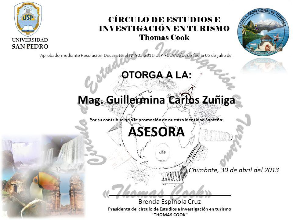 CÍRCULO DE ESTUDIOS E INVESTIGACIÓN EN TURISMO Thomas Cook Aprobado mediante Resolución Decanatural Nº 903-2011-USP-FCCYAA/D, de fecha 05 de julio de 2011 OTORGA A LA: Mag.