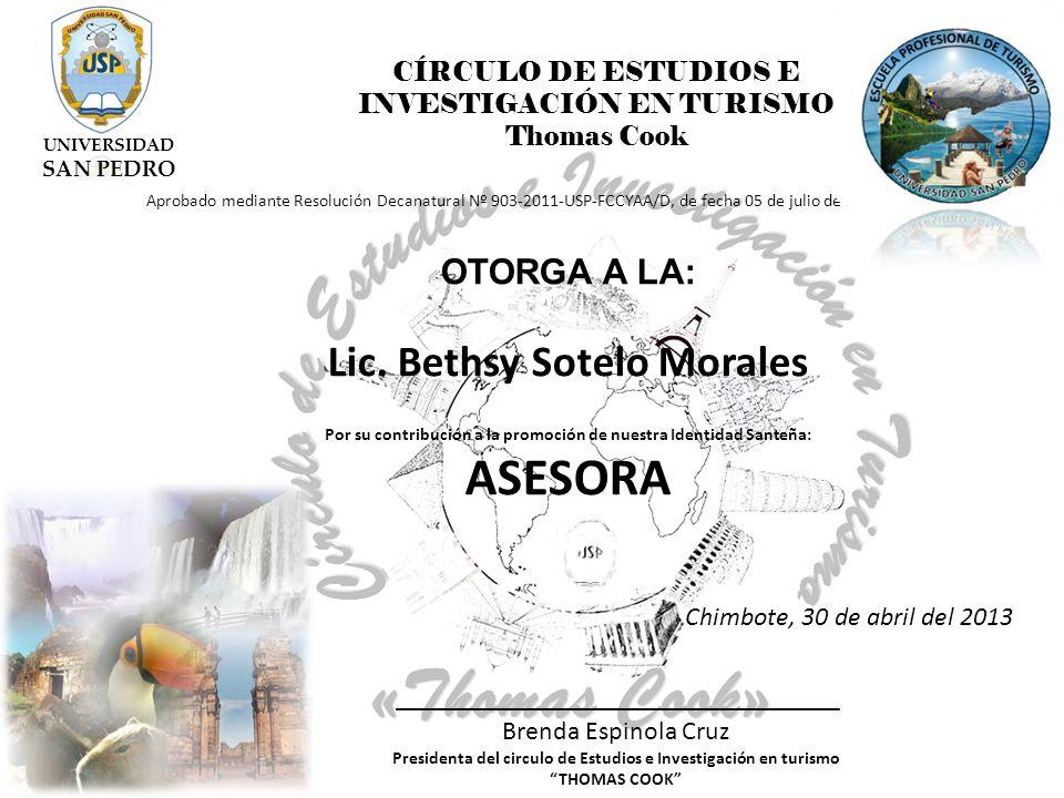 CÍRCULO DE ESTUDIOS E INVESTIGACIÓN EN TURISMO Thomas Cook Aprobado mediante Resolución Decanatural Nº 903-2011-USP-FCCYAA/D, de fecha 05 de julio de 2011 OTORGA A LA: Lic.