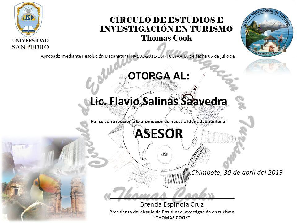 CÍRCULO DE ESTUDIOS E INVESTIGACIÓN EN TURISMO Thomas Cook Aprobado mediante Resolución Decanatural Nº 903-2011-USP-FCCYAA/D, de fecha 05 de julio de 2011 OTORGA AL: Lic.