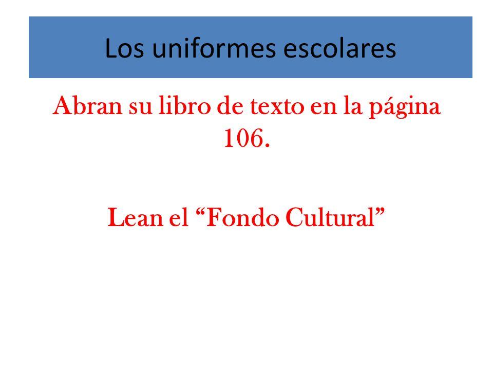 Los uniformes escolares Abran su libro de texto en la página 106. Lean el Fondo Cultural