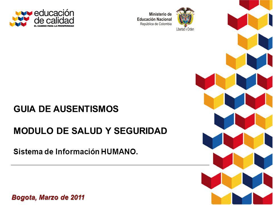 Bogota, Marzo de 2011 GUIA DE AUSENTISMOS MODULO DE SALUD Y SEGURIDAD Sistema de Información HUMANO.