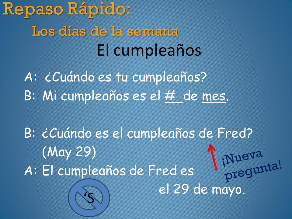 A: ¿Cuándo es tu cumpleaños. B:Mi cumpleaños es el # de mes.