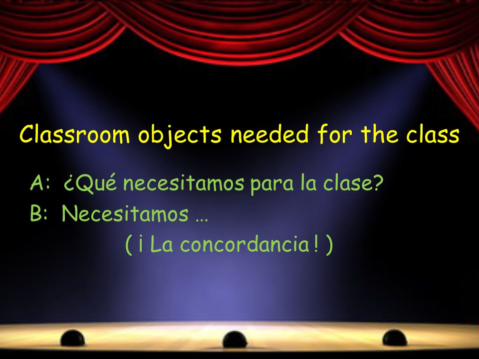 Classroom objects needed for the class A: ¿Qué necesitamos para la clase.